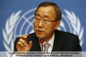 Ban Ki Moon Violence Against Women Worldwide