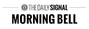 The Daily Signal Morning Bell