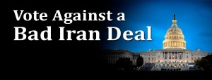 Vote against Bad Iran Deal